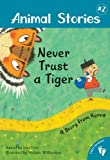 Never Trust a Tiger: A Story from Korea (Animal Stories)