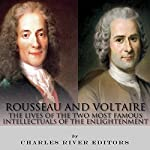 Rousseau and Voltaire: The Lives of the Two Most Famous Intellectuals of the Enlightenment |  Charles River Editors