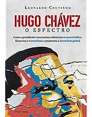 Hugo Chávez, O Espectro: Como o presidente venezuelano alimentou o narcotráfico, financiou o terrorismo e promoveu a desordem global