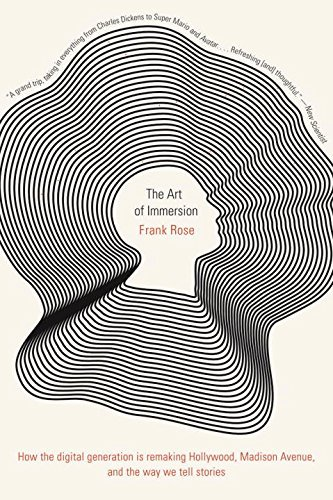 Read Online The Art of Immersion: How the Digital Generation Is Remaking Hollywood, Madison Avenue, and the Way We Tell Stories by Frank Rose (2012-03-05) ebook