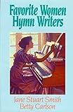 Favorite Women Hymn Writers, Betty Carlson and Jane Stuart Smith, 0891075879