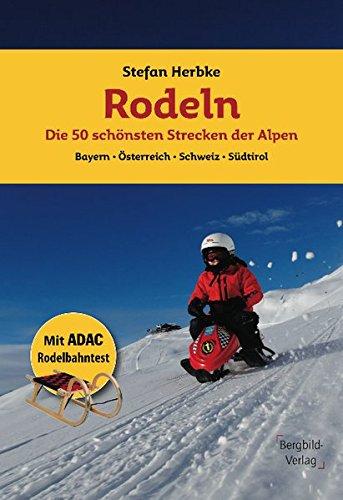 Rodeln - Die 50 schönsten Strecken der Alpen: Bayern * Österreich * Schweiz * Südtirol