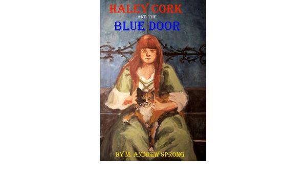 Haley Cork And The Blue Door The Doors Of Veselago By M Andrew Sprong