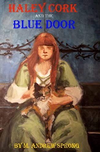 Haley Cork And The Blue Door The Doors Of Veselago M. Andrew Sprong 9781440475139 Amazon.com Books  sc 1 st  Amazon.com & Haley Cork And The Blue Door: The Doors Of Veselago: M. Andrew ...