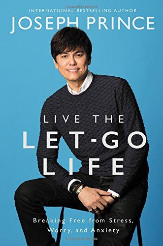 Live the Let-Go Life: Breaking Free from Stress, Worry, and Anxiety cover