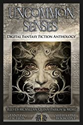 Uncommon Senses: Digital Fantasy Fiction Anthology (Digital Fantasy Fiction Series One) (Volume 1)