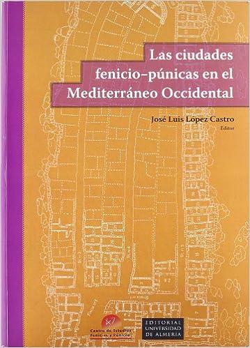 Las ciudades fenicio-púnicas en el Mediterráneo occidental Fuera de colección: Amazon.es: José Luis López Castro: Libros