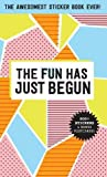 The Fun Has Just Begun: The Awesomest Sticker Book