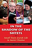 In the Shadow of the Shtetl: Small-Town Jewish Life in Soviet Ukraine, Jeffrey Veidlinger, 0253011515
