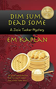Dim Sum, Dead Some: An Un-Cozy Un-Culinary Josie Tucker Mystery by [Kaplan, EM]