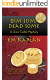Dim Sum, Dead Some: An Un-Cozy Un-Culinary Josie Tucker Mystery