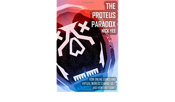 The Proteus Paradox - How Online Games and Virtual Worlds ...