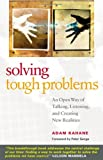Solving Tough Problems: An Open Way of Talking, Listening, and Creating New Realities, Adam Kahane, 1576754642