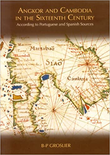 Angkor & Cambodia in the 16th Century: According to Portuguese and Spanish Sources