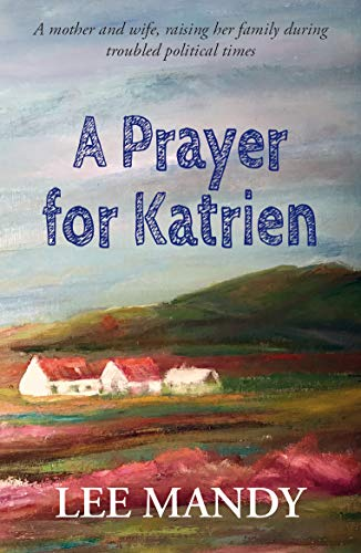 A Prayer for Katrien: A mother and wife, raising her family during troubled political times by [Mandy, Lee]