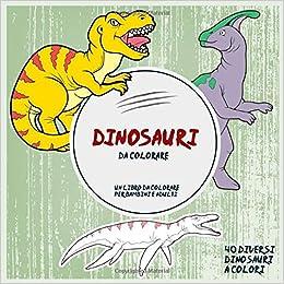 Dinosauri Da Colorare Un Libro Da Colorare Per Bambini E Adulti