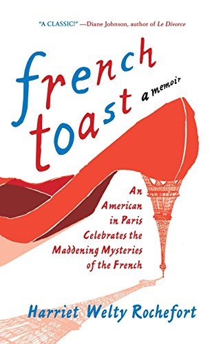 French Toast: An American in Paris Celebrates the Maddening Mysteries of the French