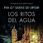 Los ritos del agua [Water Rites]: Trilogía de la ciudad blanca 2 [White City Trilogy, Book 2]   Eva García Saénz de Urturi