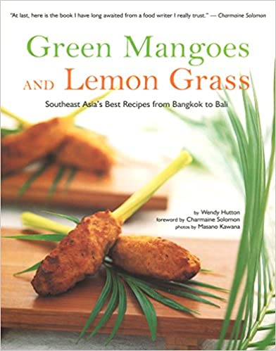 Green Mangoes and Lemon Grass: Southeast Asia's Best Recipes