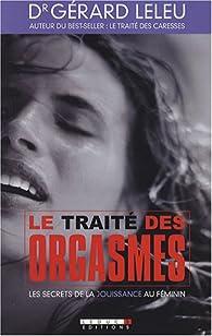 Le traité des orgasmes : Les secrets de la jouissance au féminin par Gérard Leleu