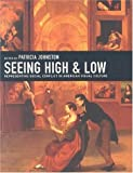 Seeing High and Low: Representing Social Conflict in American Visual Culture, , 0520241886