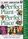 Perfect Plant Perfect Place, Roy Lancaster, 0789483858
