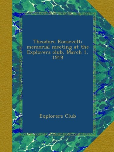 (Theodore Roosevelt; memorial meeting at the Explorers club, March 1, 1919)