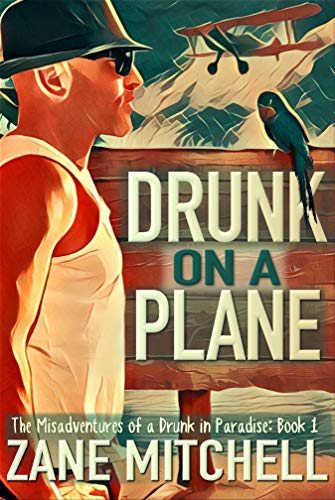 Drunk on a Plane: The Misadventures of a Drunk in Paradise: Book 1 ()