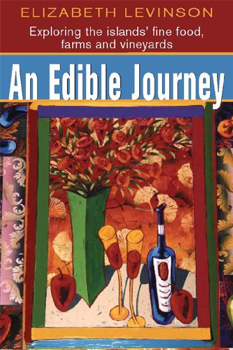 An Edible Journey: Exploring the Islands' Fine Foods, Farms and Vineyards by Elizabeth Levinson