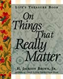 Life's Treasure Book on Things That Really Matter, William Erwin Brown and H. Jackson Brown, 1558538038