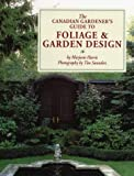 The Canadian Gardener's Guide to Foliage and Garden Design, Marjorie Harris and Tim Saunders, 0394222318