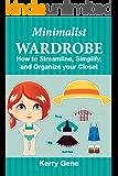 Minimalist Wardrobe: How to Streamline, Simplify, and Organize your Closet (Simplification Series Book 2)