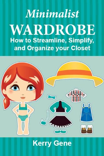 Minimalist Wardrobe: How to Streamline, Simplify, and Organize your Closet (Simplification Series Book 2)