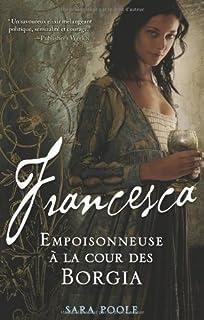 Francesca : [1] : Francesca : empoisonneuse à la cour des Borgia, Poole, Sara