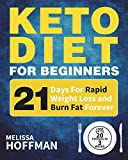 #10: Keto Diet For Beginners: 21 Days For Rapid Weight Loss And Burn Fat Forever - Lose Up to 20 Pounds In 3 Weeks (Ketogenic Diet for Beginners)