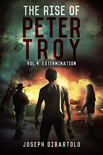 The Rise of Peter Troy Vol.4 Extermination by [DiBartolo, Joseph]