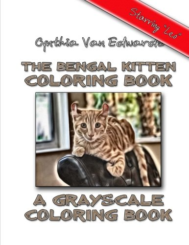 The Bengal Kitten Coloring Book: A Grayscale Coloring Book - Featuring