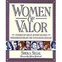 Women of Valor: Stories of Great Jewish Women Who Helped Shape the Twentieth Century