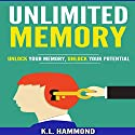 Unlimited Memory: Unlock Your Memory, Unlock Your Potential Audiobook by K.L. Hammond Narrated by Michael Hatak
