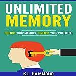 Unlimited Memory: Unlock Your Memory, Unlock Your Potential | K.L. Hammond