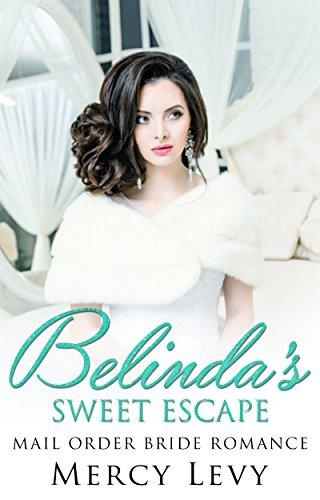 ROMANCE: Mail Order Bride Romance: Belinda's Sweet Escape (Sweet Clean Romance) (Holiday Bride Romances Book 1)