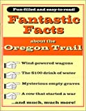 Fantastic Facts about the Oregon Trail, Michael J. Trinklein, 1883691001