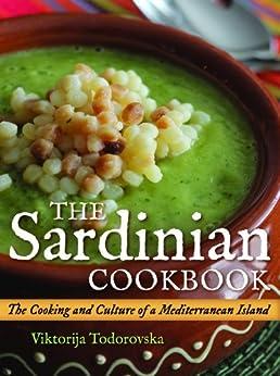 The Sardinian Cookbook: The Cooking and Culture of a Mediterranean Island by [Todorovska, Viktorija]