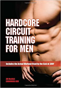 Hardcore Circuit Training for Men: Includes the Actual Workout Used by the Cast of 300!