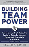 Building Team Power: How to Unleash the Collaborative Genius of Teams for Increased Engagement, Productivity, and Results