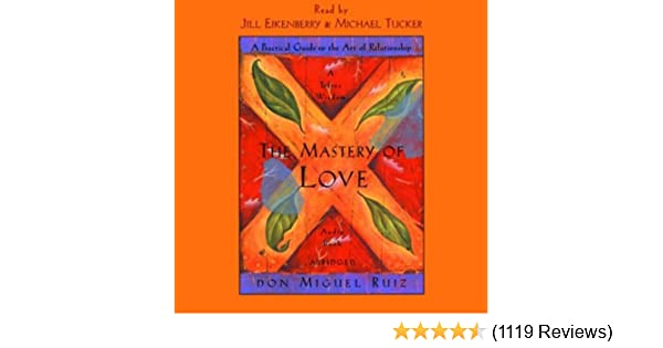 Amazon The Mastery Of Love A Practical Guide To The Art Of