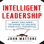 Intelligent Leadership: What You Need to Know to Unlock Your Full Potential | John Mattone