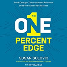 The One-Percent Edge: Small Changes That Guarantee Relevance and Build Sustainable Success Audiobook by Susan Solovic, Ray Manley Narrated by Cassandra Campbell