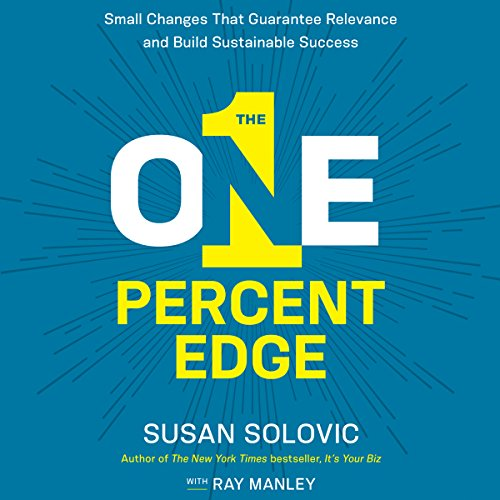 The One-Percent Edge: Small Changes That Guarantee Relevance and Build Sustainable Success