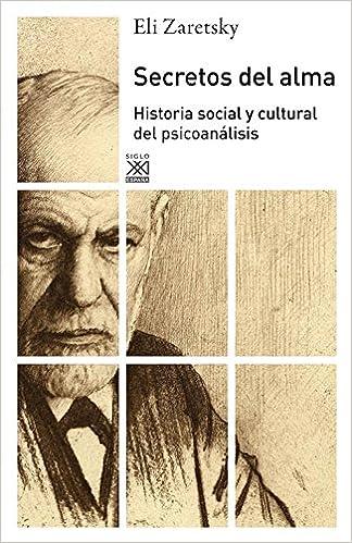 Secretos del alma: Historia social y cultural del psicoanálisis Siglo XXI de España General: Amazon.es: Zaretsky, Eli, Borrajo, Fernando: Libros